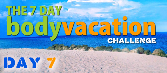 The 7 Day Body Vacation Day 7