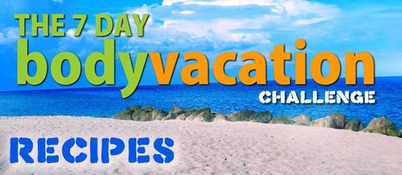 The 7 Day Body Vacation Recipes